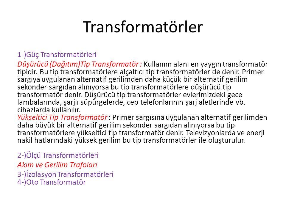 Transformatörler 1-)Güç Transformatörleri Düşürücü (Dağıtım)Tip Transformatör : Kullanım alanı en yaygın transformatör tipidir. Bu tip transformatörle