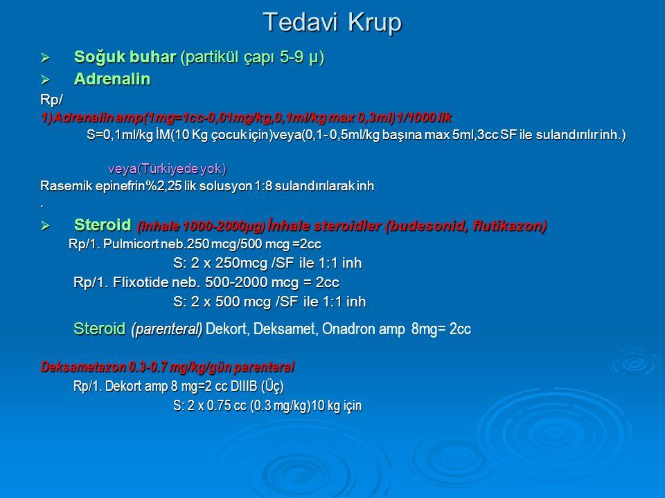 Tedavi Krup  Soğuk buhar (partikül çapı 5-9 µ)  Adrenalin Rp/ 1)Adrenalin amp(1mg=1cc-0,01mg/kg,0,1ml/kg max 0,3ml)1/1000 lik S=0,1ml/kg İM(10 Kg ço