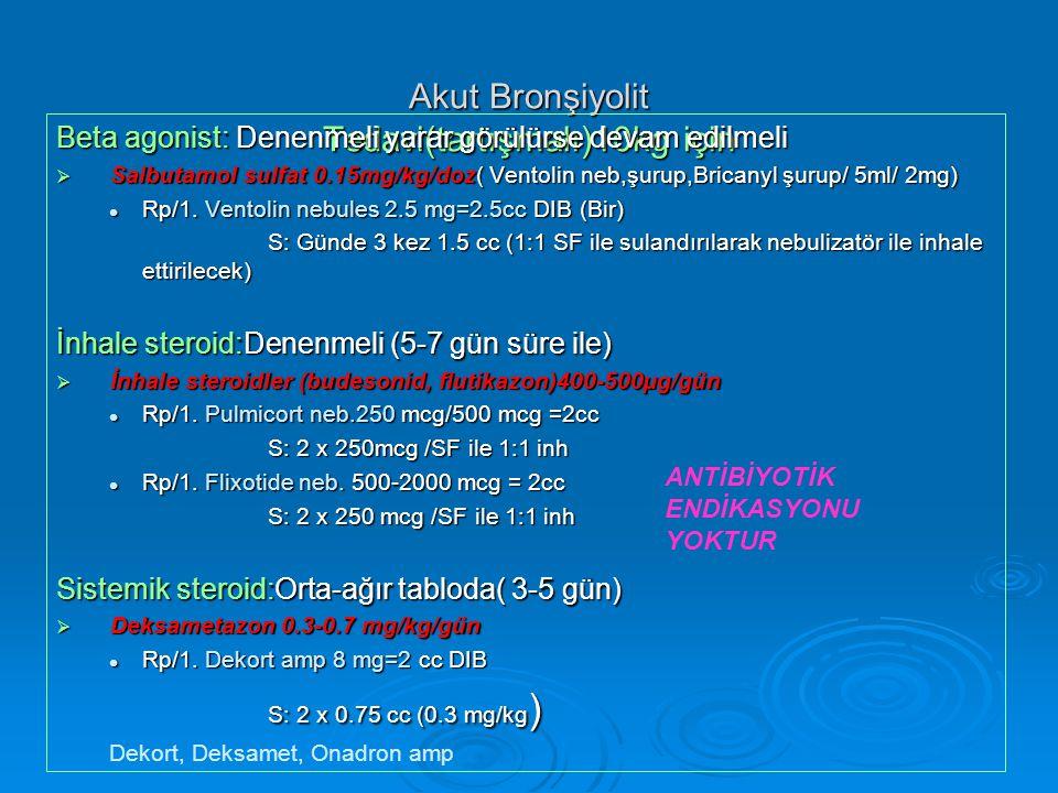 Akut Bronşiyolit Tedavi(tartışmalı)10kg için Beta agonist: Denenmeli yarar görülürse devam edilmeli  Salbutamol sulfat 0.15mg/kg/doz( Ventolin neb,şu