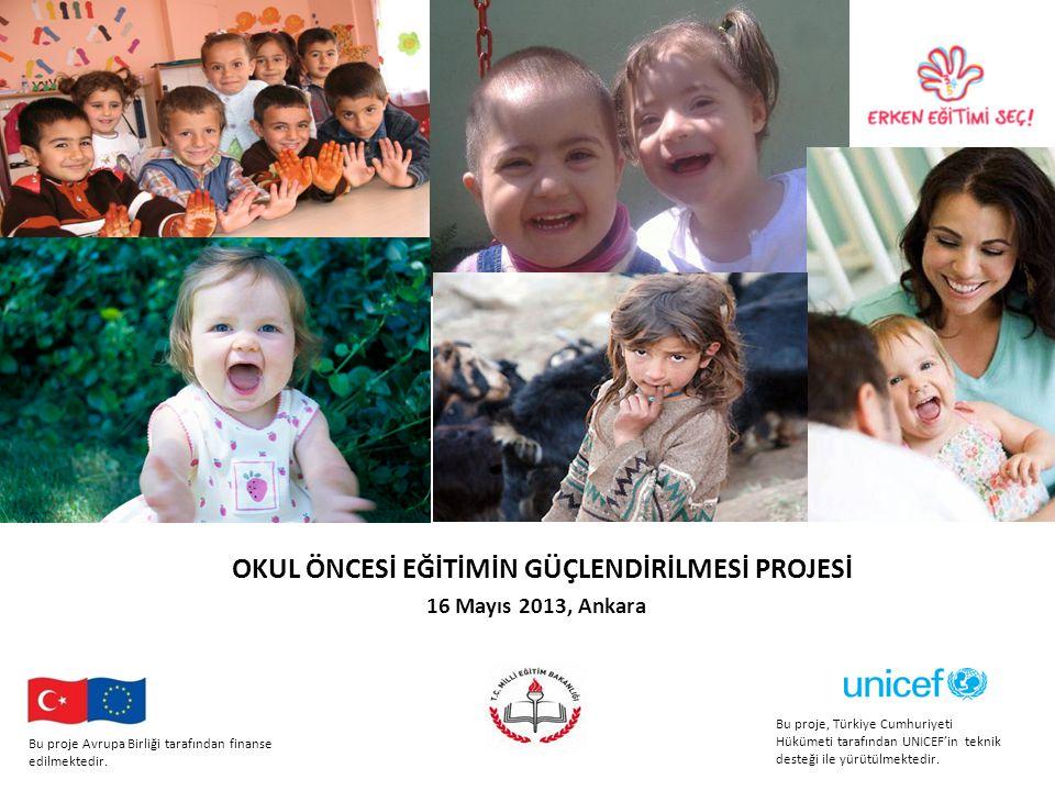 OKUL ÖNCESİ EĞİTİMİN GÜÇLENDİRİLMESİ PROJESİ 16 Mayıs 2013, Ankara Bu proje Avrupa Birliği tarafından finanse edilmektedir.