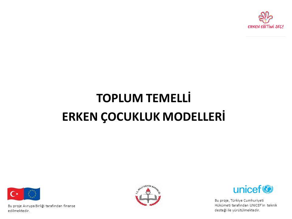 TOPLUM TEMELLİ ERKEN ÇOCUKLUK MODELLERİ Bu proje, Türkiye Cumhuriyeti Hükümeti tarafından UNICEF'in teknik desteği ile yürütülmektedir.