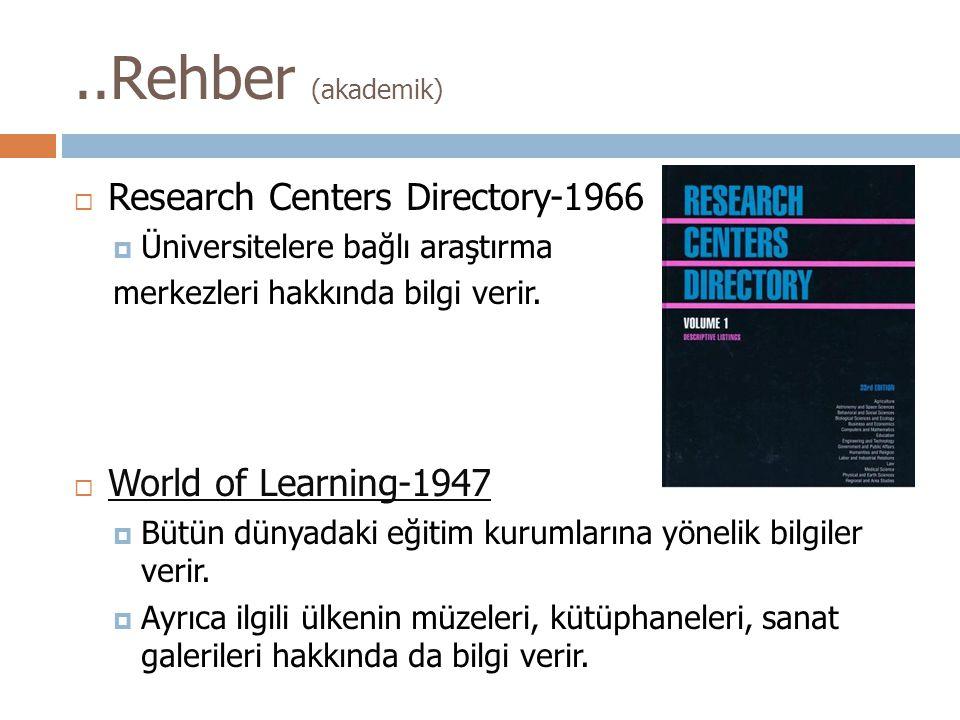 ..Rehber (akademik)  Research Centers Directory-1966  Üniversitelere bağlı araştırma merkezleri hakkında bilgi verir.  World of Learning-1947 World