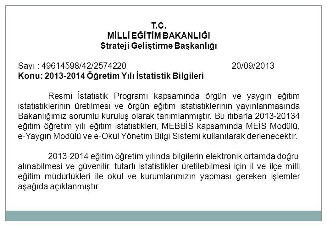 T.C. MİLLİ EĞİTİM BAKANLIĞI Strateji Geliştirme Başkanlığı Sayı : 49614598/42/2574220 20/09/2013 Konu: 2013-2014 Öğretim Yılı İstatistik Bilgileri Res