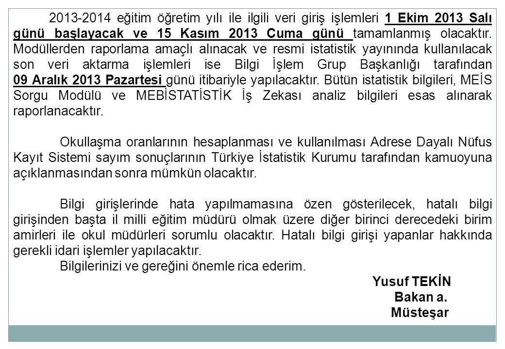 2013-2014 eğitim öğretim yılı ile ilgili veri giriş işlemleri 1 Ekim 2013 Salı günü başlayacak ve 15 Kasım 2013 Cuma günü tamamlanmış olacaktır. Modül