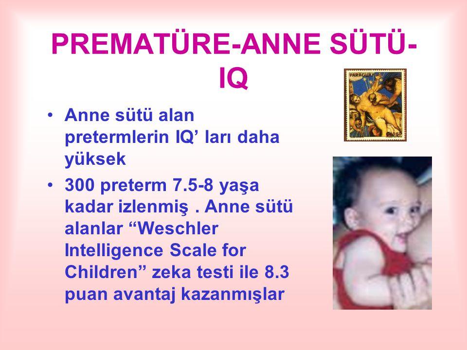 """PREMATÜRE-ANNE SÜTÜ- IQ Anne sütü alan pretermlerin IQ' ları daha yüksek 300 preterm 7.5-8 yaşa kadar izlenmiş. Anne sütü alanlar """"Weschler Intelligen"""