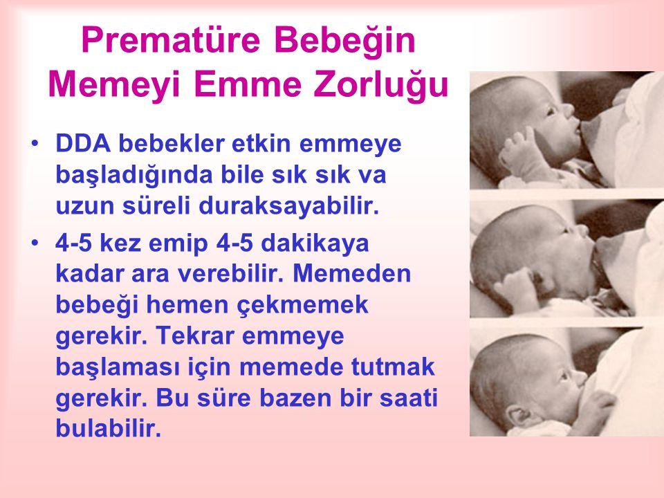 Prematüre Bebeğin Memeyi Emme Zorluğu DDA bebekler etkin emmeye başladığında bile sık sık va uzun süreli duraksayabilir. 4-5 kez emip 4-5 dakikaya kad