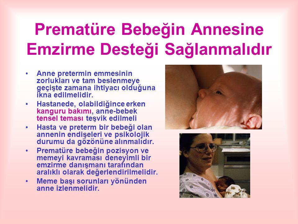 Prematüre Bebeğin Annesine Emzirme Desteği Sağlanmalıdır Anne pretermin emmesinin zorlukları ve tam beslenmeye geçişte zamana ihtiyacı olduğuna ikna e