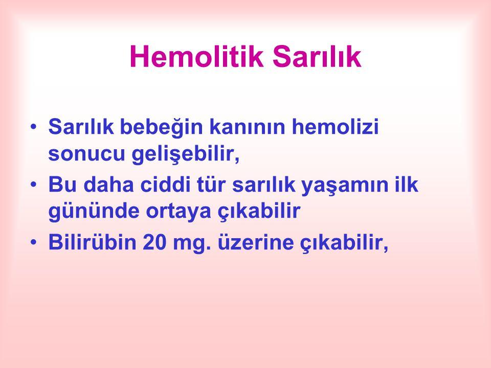 Hemolitik Sarılık Sarılık bebeğin kanının hemolizi sonucu gelişebilir, Bu daha ciddi tür sarılık yaşamın ilk gününde ortaya çıkabilir Bilirübin 20 mg.