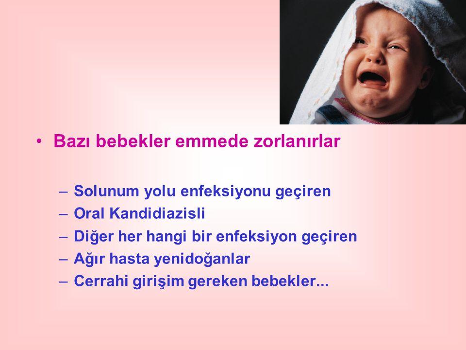Bazı bebekler emmede zorlanırlar –Solunum yolu enfeksiyonu geçiren –Oral Kandidiazisli –Diğer her hangi bir enfeksiyon geçiren –Ağır hasta yenidoğanla