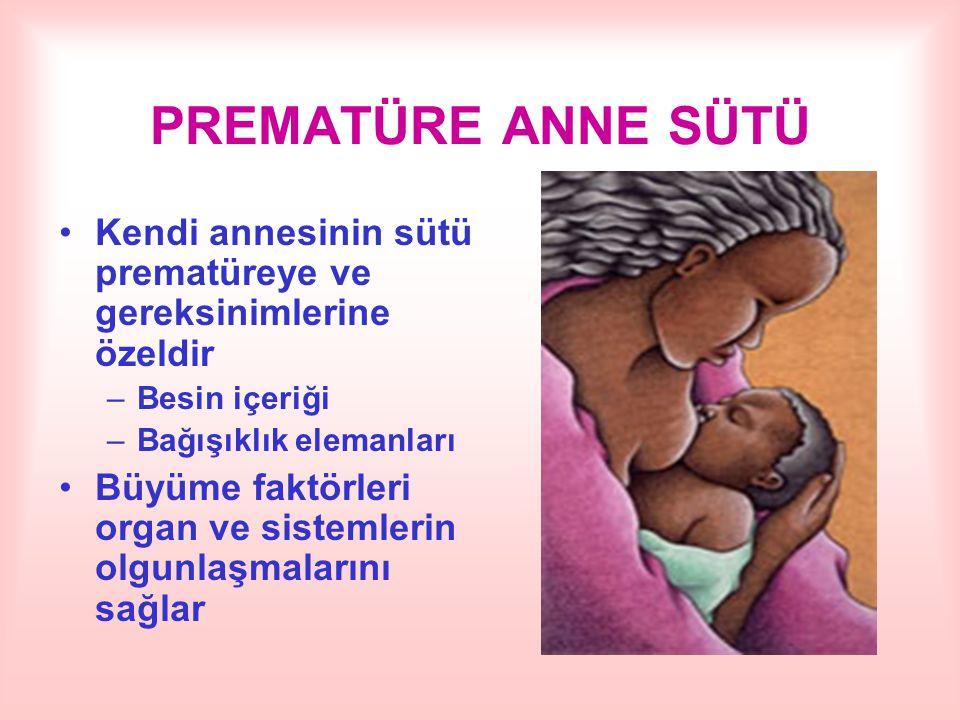 PREMATÜRE ANNE SÜTÜ Kendi annesinin sütü prematüreye ve gereksinimlerine özeldir –Besin içeriği –Bağışıklık elemanları Büyüme faktörleri organ ve sist