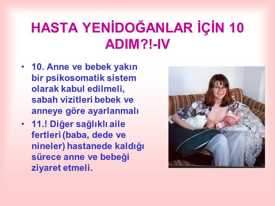 HASTA YENİDOĞANLAR İÇİN 10 ADIM?!-IV 10. Anne ve bebek yakın bir psikosomatik sistem olarak kabul edilmeli, sabah vizitleri bebek ve anneye göre ayarl