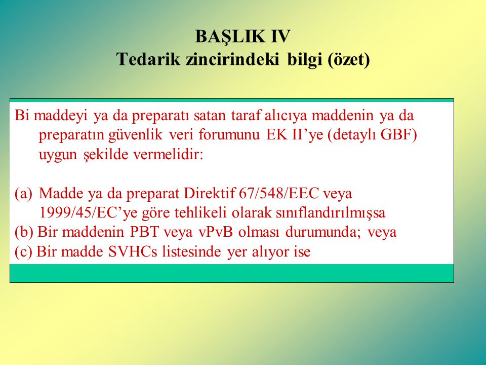 BAŞLIK IV Tedarik zincirindeki bilgi (özet) Bi maddeyi ya da preparatı satan taraf alıcıya maddenin ya da preparatın güvenlik veri forumunu EK II'ye (
