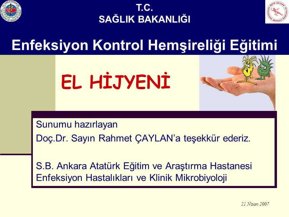 EL HİJYENİ Sunumu hazırlayan Doç.Dr. Sayın Rahmet ÇAYLAN'a teşekkür ederiz. S.B. Ankara Atatürk Eğitim ve Araştırma Hastanesi Enfeksiyon Hastalıkları