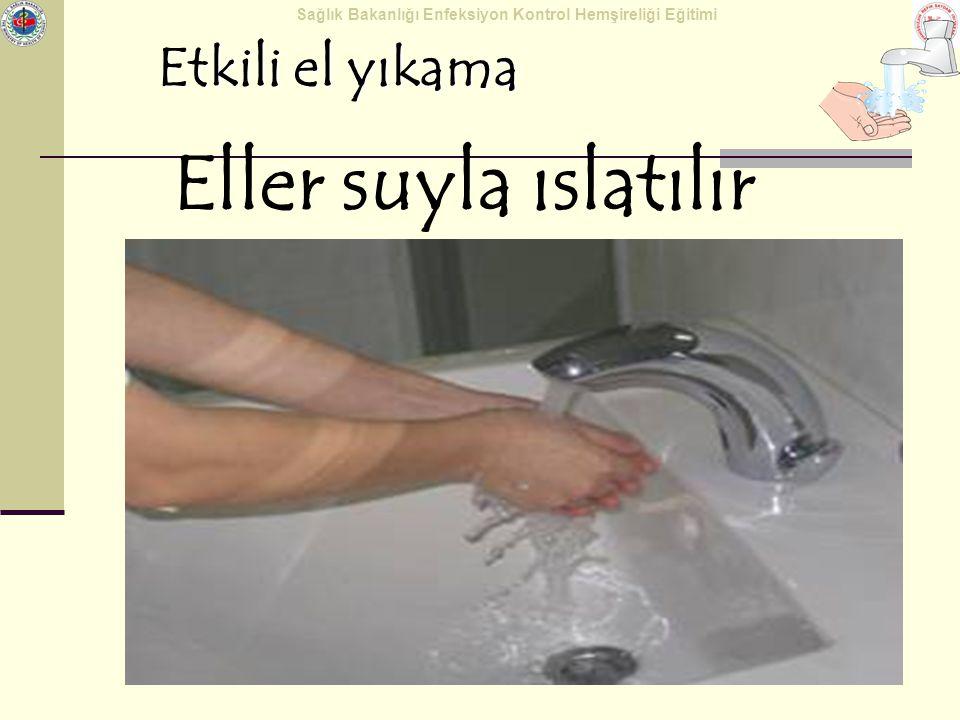 Sağlık Bakanlığı Enfeksiyon Kontrol Hemşireliği Eğitimi Etkili el yıkama Eller suyla ıslatılır