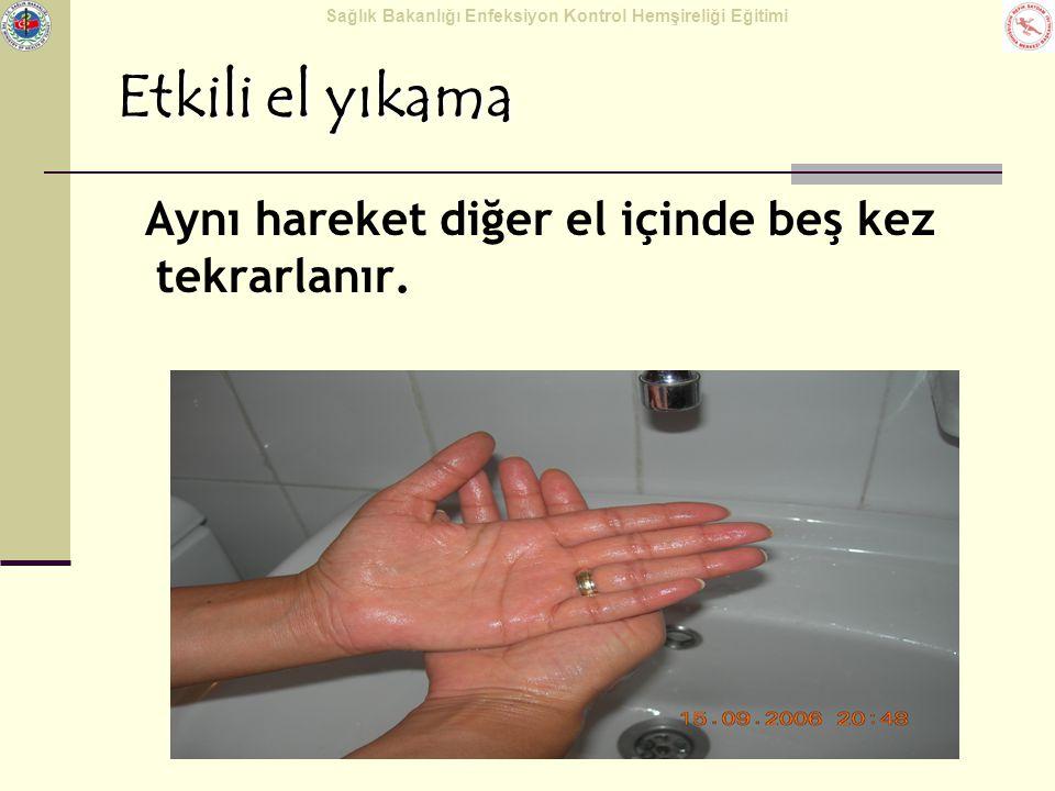 Sağlık Bakanlığı Enfeksiyon Kontrol Hemşireliği Eğitimi Etkili el yıkama Aynı hareket diğer el içinde beş kez tekrarlanır.