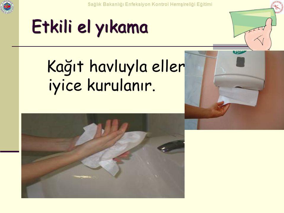 Sağlık Bakanlığı Enfeksiyon Kontrol Hemşireliği Eğitimi Kağıt havluyla eller iyice kurulanır. Etkili el yıkama