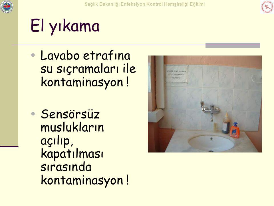 Sağlık Bakanlığı Enfeksiyon Kontrol Hemşireliği Eğitimi El yıkama  Lavabo etrafına su sıçramaları ile kontaminasyon !  Sensörsüz muslukların açılıp,