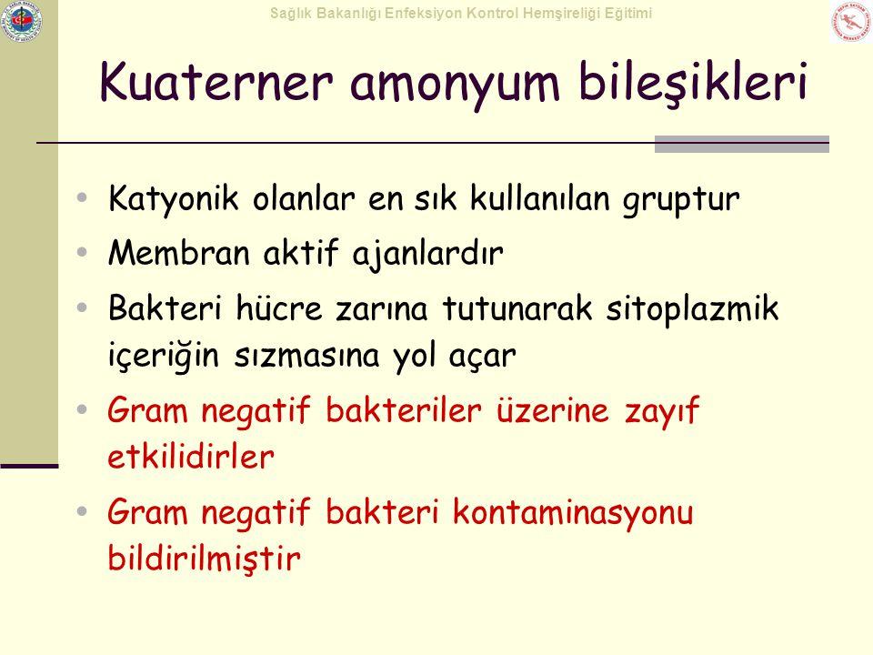 Sağlık Bakanlığı Enfeksiyon Kontrol Hemşireliği Eğitimi Kuaterner amonyum bileşikleri  Katyonik olanlar en sık kullanılan gruptur  Membran aktif aja