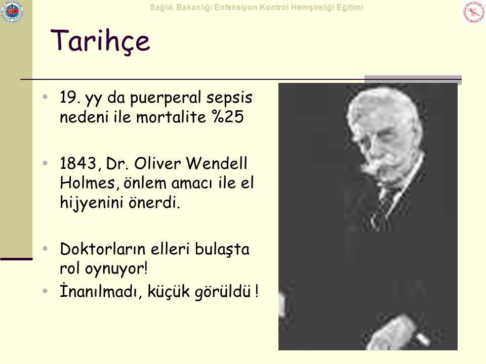 Sağlık Bakanlığı Enfeksiyon Kontrol Hemşireliği Eğitimi  19. yy da puerperal sepsis nedeni ile mortalite %25  1843, Dr. Oliver Wendell Holmes, önlem