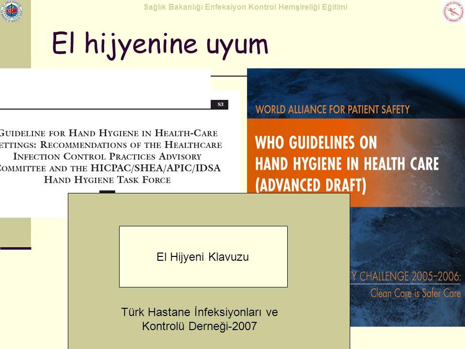 Sağlık Bakanlığı Enfeksiyon Kontrol Hemşireliği Eğitimi El hijyenine uyum El Hijyeni Klavuzu Türk Hastane İnfeksiyonları ve Kontrolü Derneği-2007