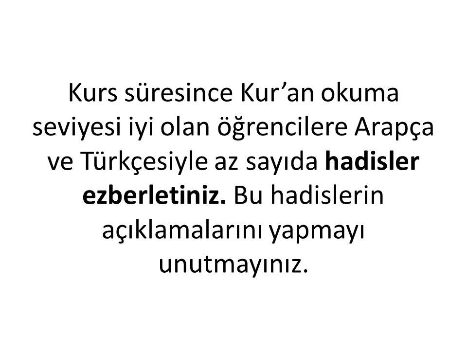 Kurs süresince Kur'an okuma seviyesi iyi olan öğrencilere Arapça ve Türkçesiyle az sayıda hadisler ezberletiniz.