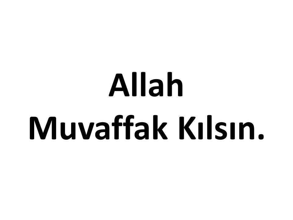 Allah Muvaffak Kılsın.