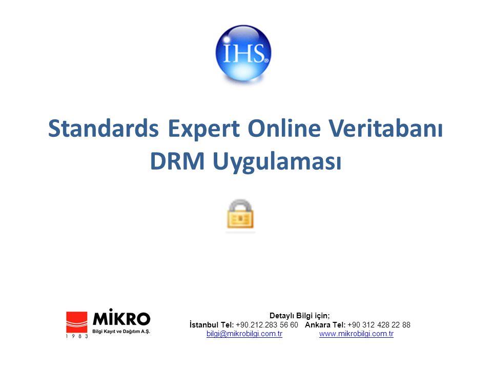 Standards Expert Online Veritabanı DRM Uygulaması Detaylı Bilgi için; İstanbul Tel: +90.212.283 56 60 Ankara Tel: +90 312 428 22 88 bilgi@mikrobilgi.com.trbilgi@mikrobilgi.com.tr www.mikrobilgi.com.trwww.mikrobilgi.com.tr