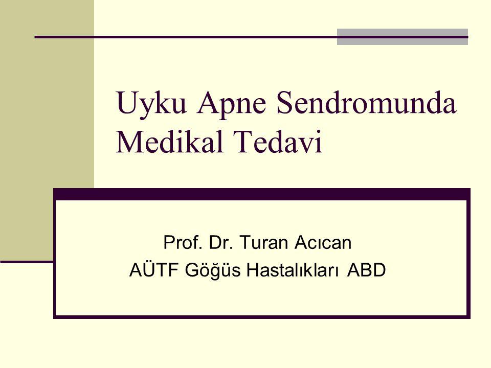 Uyku Apne Sendromunda Medikal Tedavi Prof. Dr. Turan Acıcan AÜTF Göğüs Hastalıkları ABD