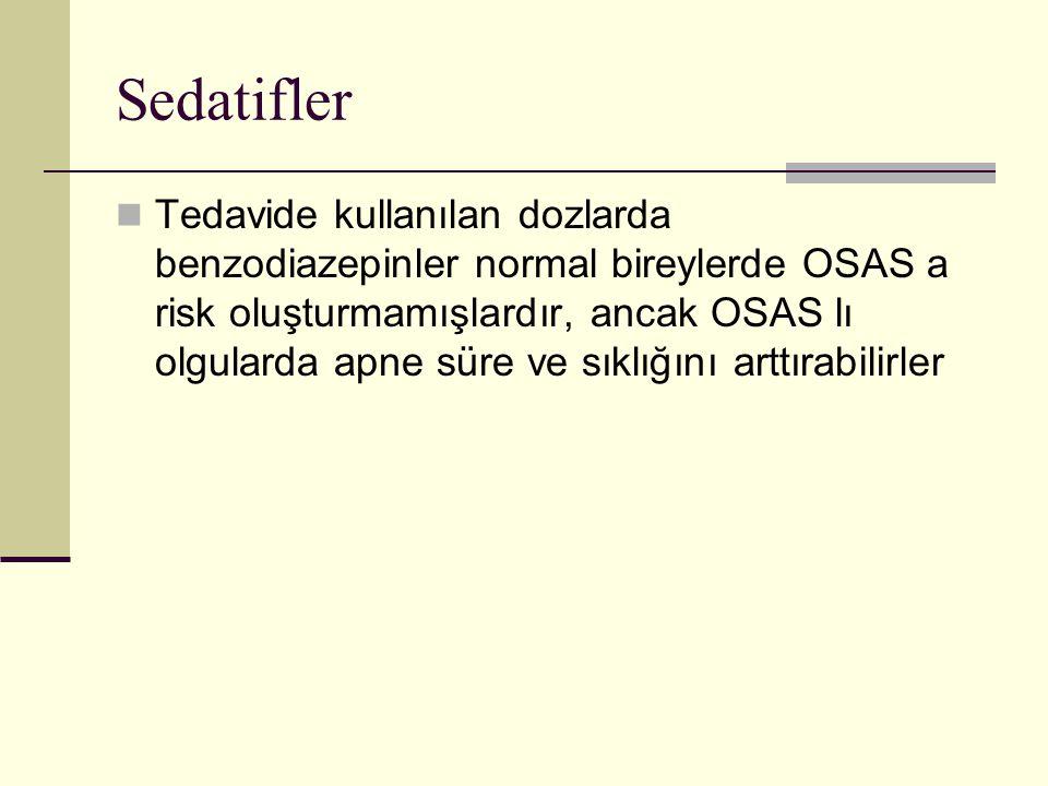 Sedatifler Tedavide kullanılan dozlarda benzodiazepinler normal bireylerde OSAS a risk oluşturmamışlardır, ancak OSAS lı olgularda apne süre ve sıklığ