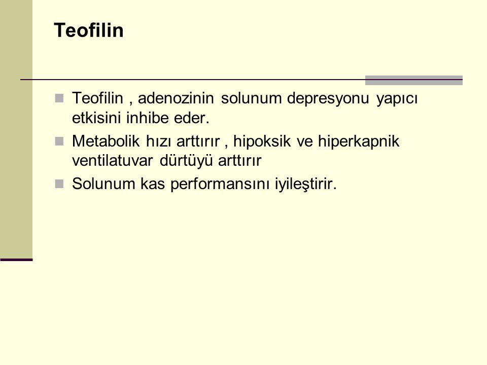 Teofilin Teofilin, adenozinin solunum depresyonu yapıcı etkisini inhibe eder. Metabolik hızı arttırır, hipoksik ve hiperkapnik ventilatuvar dürtüyü ar