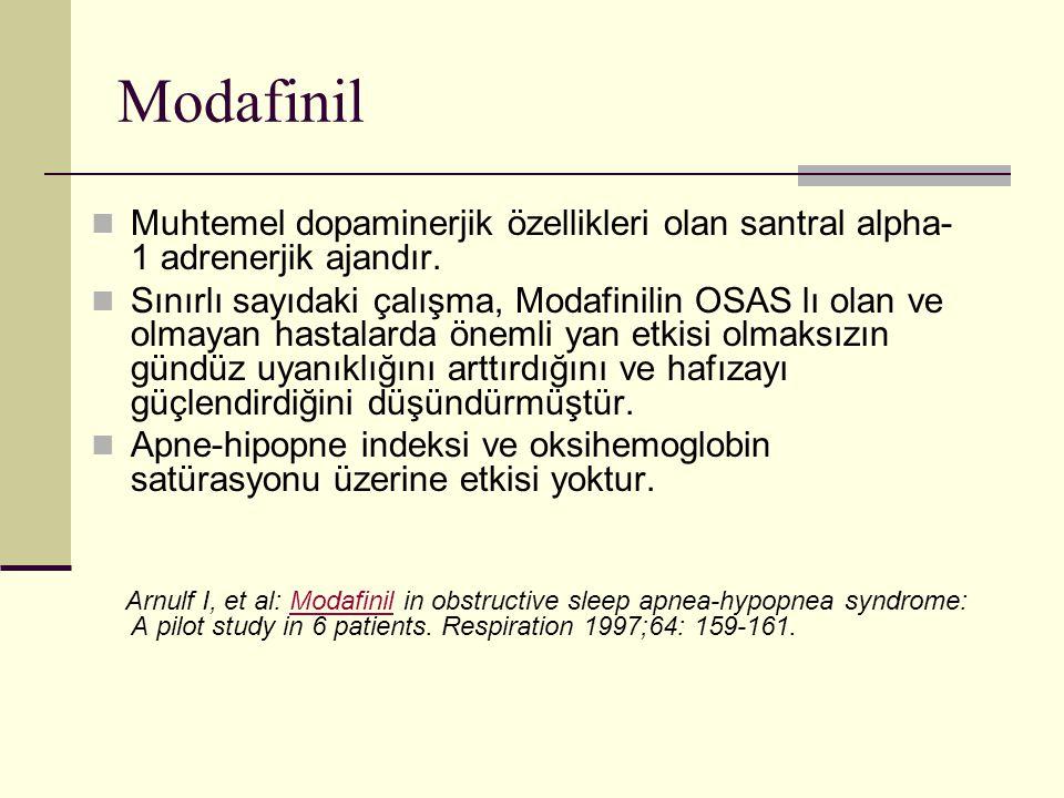 Modafinil Muhtemel dopaminerjik özellikleri olan santral alpha- 1 adrenerjik ajandır. Sınırlı sayıdaki çalışma, Modafinilin OSAS lı olan ve olmayan ha