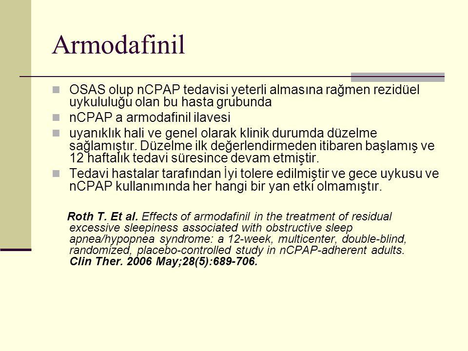 Armodafinil OSAS olup nCPAP tedavisi yeterli almasına rağmen rezidüel uykululuğu olan bu hasta grubunda nCPAP a armodafinil ilavesi uyanıklık hali ve