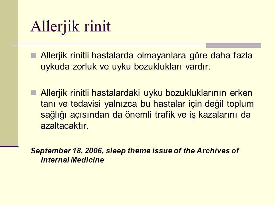 Allerjik rinit Allerjik rinitli hastalarda olmayanlara göre daha fazla uykuda zorluk ve uyku bozuklukları vardır. Allerjik rinitli hastalardaki uyku b