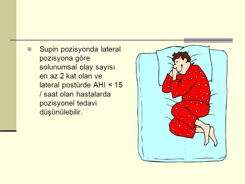 Supin pozisyonda lateral pozisyona göre solunumsal olay sayısı en az 2 kat olan ve lateral postürde AHI < 15 / saat olan hastalarda pozisyonel tedavi