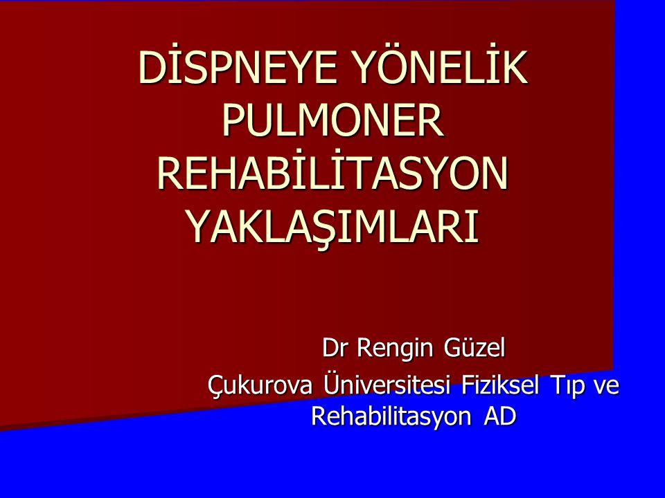 DİSPNEYE YÖNELİK PULMONER REHABİLİTASYON YAKLAŞIMLARI Dr Rengin Güzel Çukurova Üniversitesi Fiziksel Tıp ve Rehabilitasyon AD