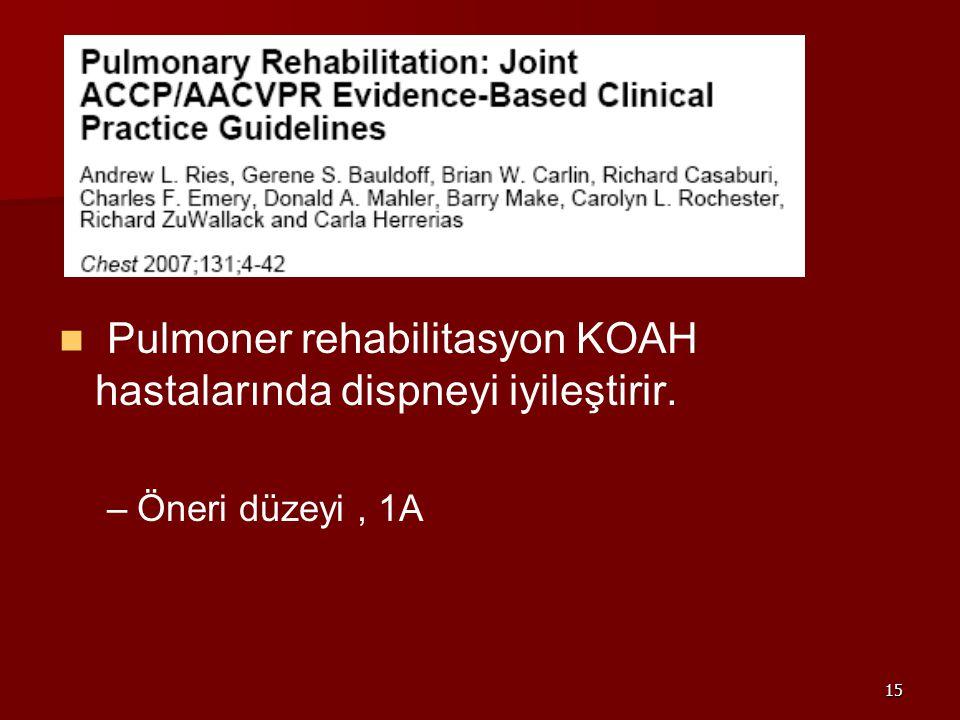 15 Pulmoner rehabilitasyon KOAH hastalarında dispneyi iyileştirir. – –Öneri düzeyi, 1A