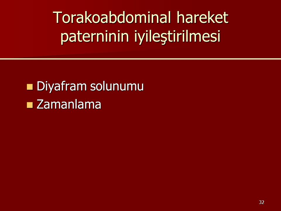32 Torakoabdominal hareket paterninin iyileştirilmesi Diyafram solunumu Diyafram solunumu Zamanlama Zamanlama