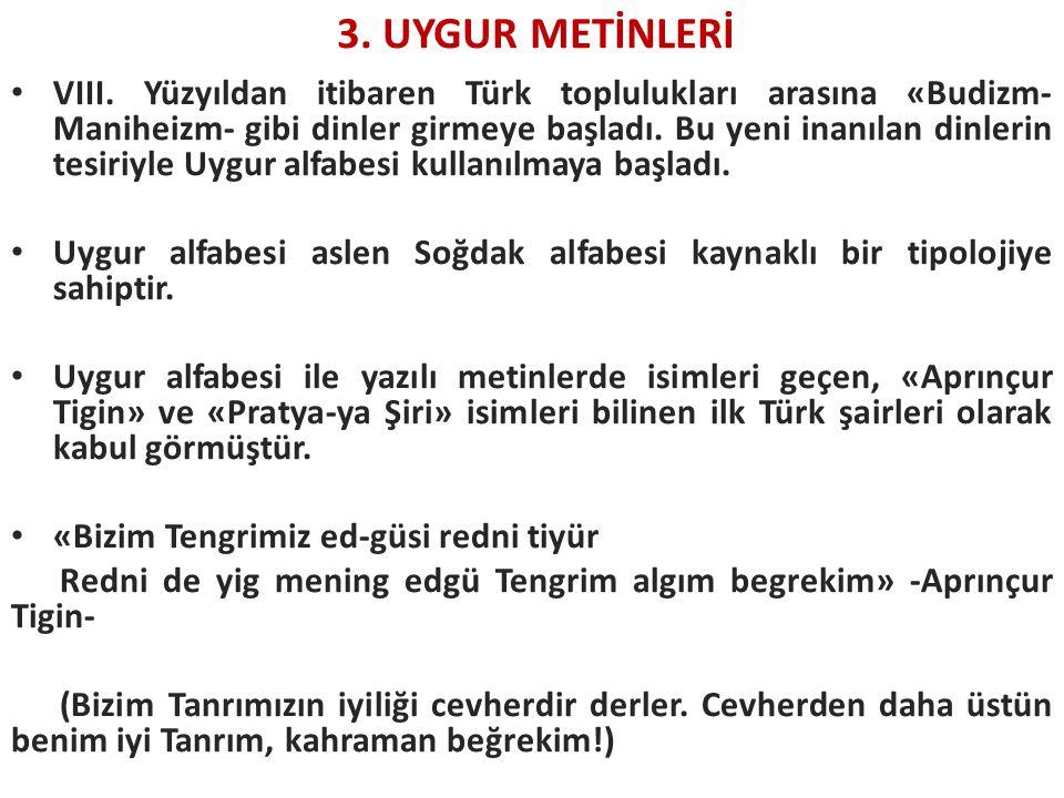 VIII. Yüzyıldan itibaren Türk toplulukları arasına «Budizm- Maniheizm- gibi dinler girmeye başladı. Bu yeni inanılan dinlerin tesiriyle Uygur alfabesi