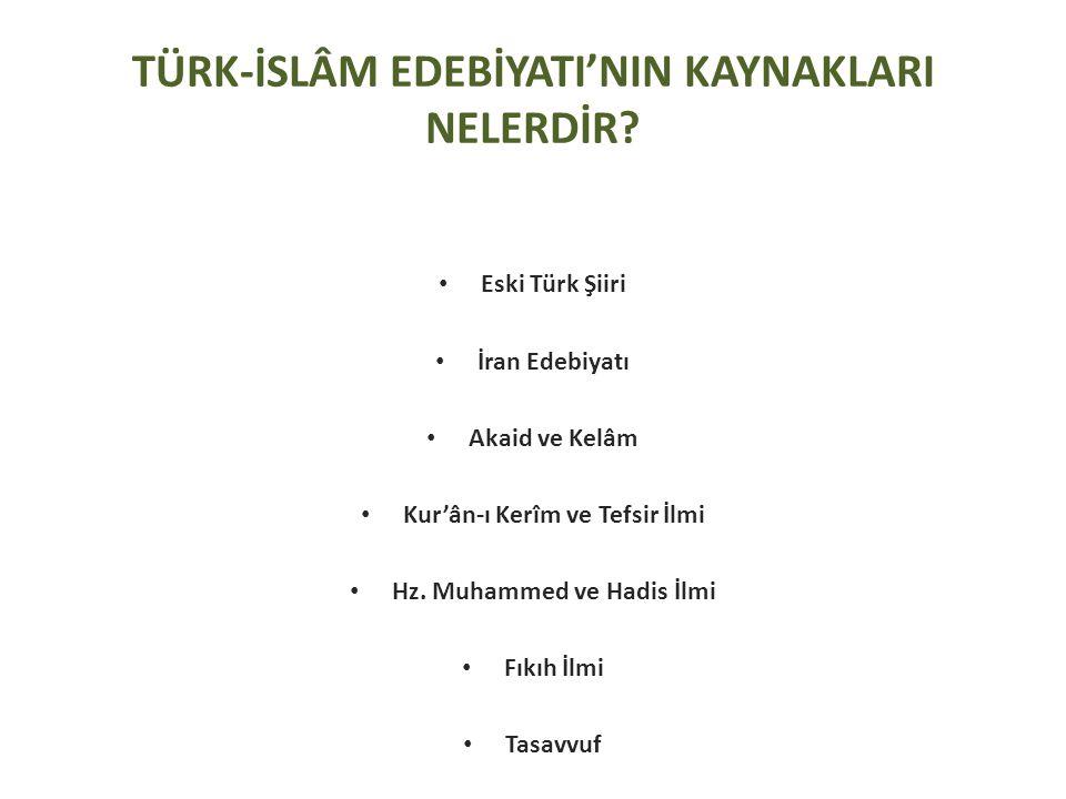 Eski Türk Şiiri İran Edebiyatı Akaid ve Kelâm Kur'ân-ı Kerîm ve Tefsir İlmi Hz. Muhammed ve Hadis İlmi Fıkıh İlmi Tasavvuf TÜRK-İSLÂM EDEBİYATI'NIN KA