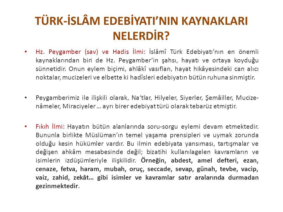 Hz. Peygamber (sav) ve Hadis İlmi: İslâmî Türk Edebiyatı'nın en önemli kaynaklarından biri de Hz. Peygamber'in şahsı, hayatı ve ortaya koyduğu sünneti