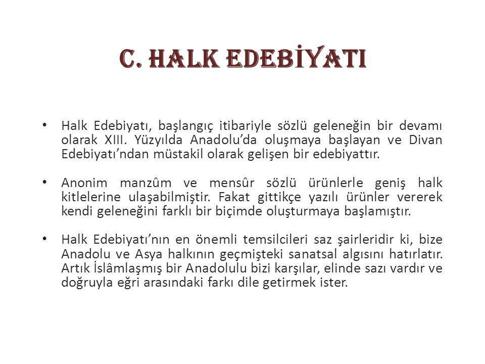 Halk Edebiyatı, başlangıç itibariyle sözlü geleneğin bir devamı olarak XIII. Yüzyılda Anadolu'da oluşmaya başlayan ve Divan Edebiyatı'ndan müstakil ol