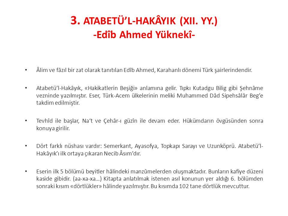 Âlim ve fâzıl bir zat olarak tanıtılan Edîb Ahmed, Karahanlı dönemi Türk şairlerindendir. Atabetü'l-Hakâyık, «Hakikatlerin Beşiği» anlamına gelir. Tıp