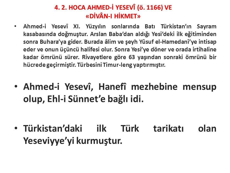 Ahmed-i Yesevî XI. Yüzyılın sonlarında Batı Türkistan'ın Sayram kasabasında doğmuştur. Arslan Baba'dan aldığı Yesi'deki ilk eğitiminden sonra Buhara'y
