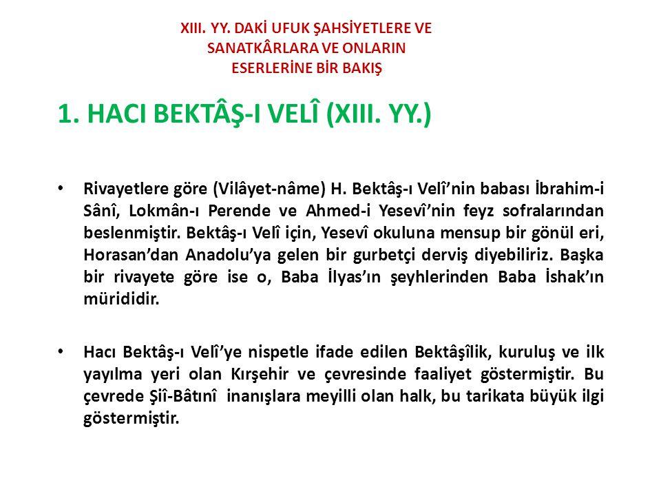 1.HACI BEKTÂŞ-I VELÎ (XIII. YY.) Rivayetlere göre (Vilâyet-nâme) H.