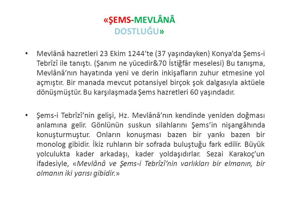 Mevlânâ hazretleri 23 Ekim 1244'te (37 yaşındayken) Konya'da Şems-i Tebrîzî ile tanıştı. (Şanım ne yücedir&70 İstiğfâr meselesi) Bu tanışma, Mevlânâ'n