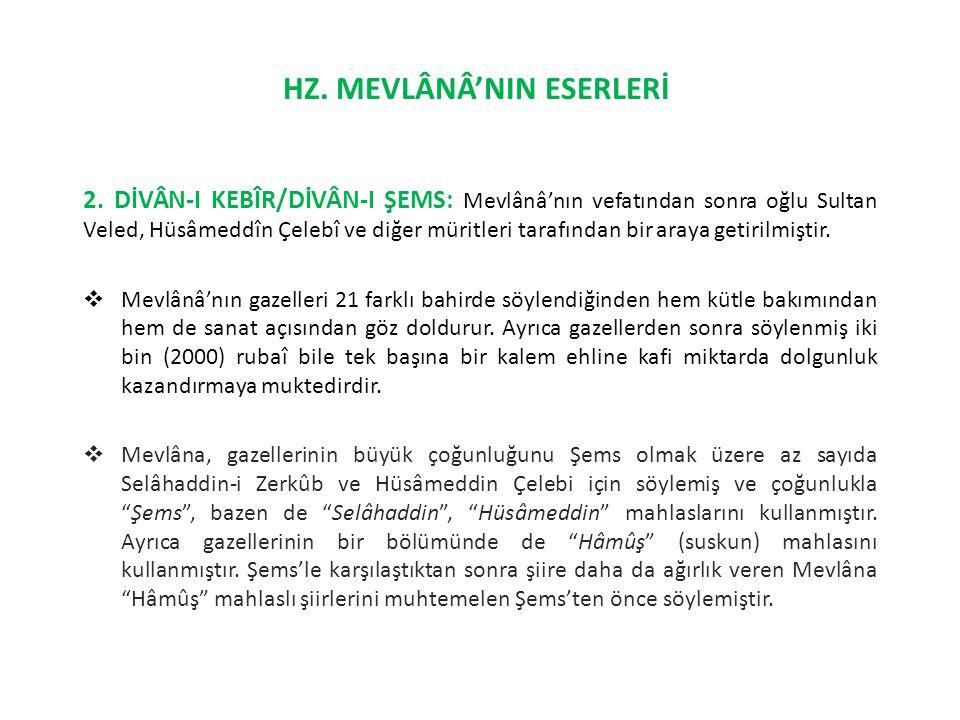 2. DİVÂN-I KEBÎR/DİVÂN-I ŞEMS: Mevlânâ'nın vefatından sonra oğlu Sultan Veled, Hüsâmeddîn Çelebî ve diğer müritleri tarafından bir araya getirilmiştir