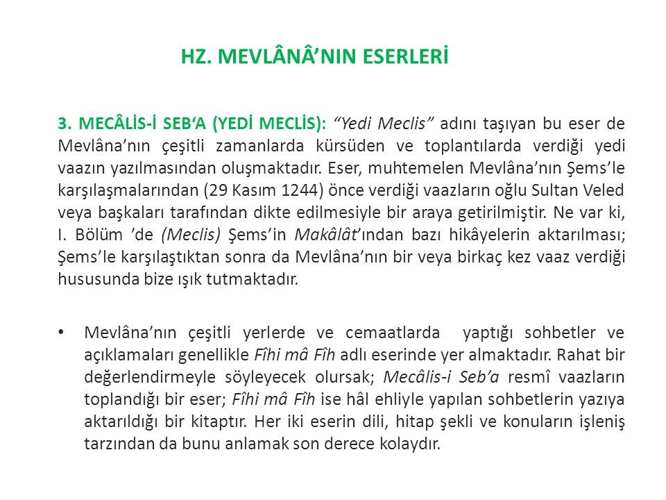 """3. MECÂLİS-İ SEB'A (YEDİ MECLİS): """"Yedi Meclis"""" adını taşıyan bu eser de Mevlâna'nın çeşitli zamanlarda kürsüden ve toplantılarda verdiği yedi vaazın"""