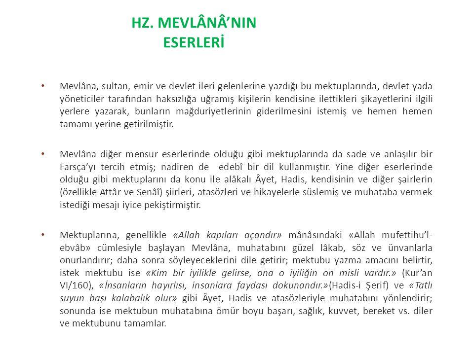 Mevlâna, sultan, emir ve devlet ileri gelenlerine yazdığı bu mektuplarında, devlet yada yöneticiler tarafından haksızlığa uğramış kişilerin kendisine