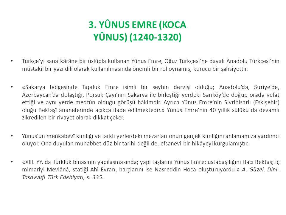 Türkçe'yi sanatkârâne bir üslûpla kullanan Yûnus Emre, Oğuz Türkçesi'ne dayalı Anadolu Türkçesi'nin müstakil bir yazı dili olarak kullanılmasında önem