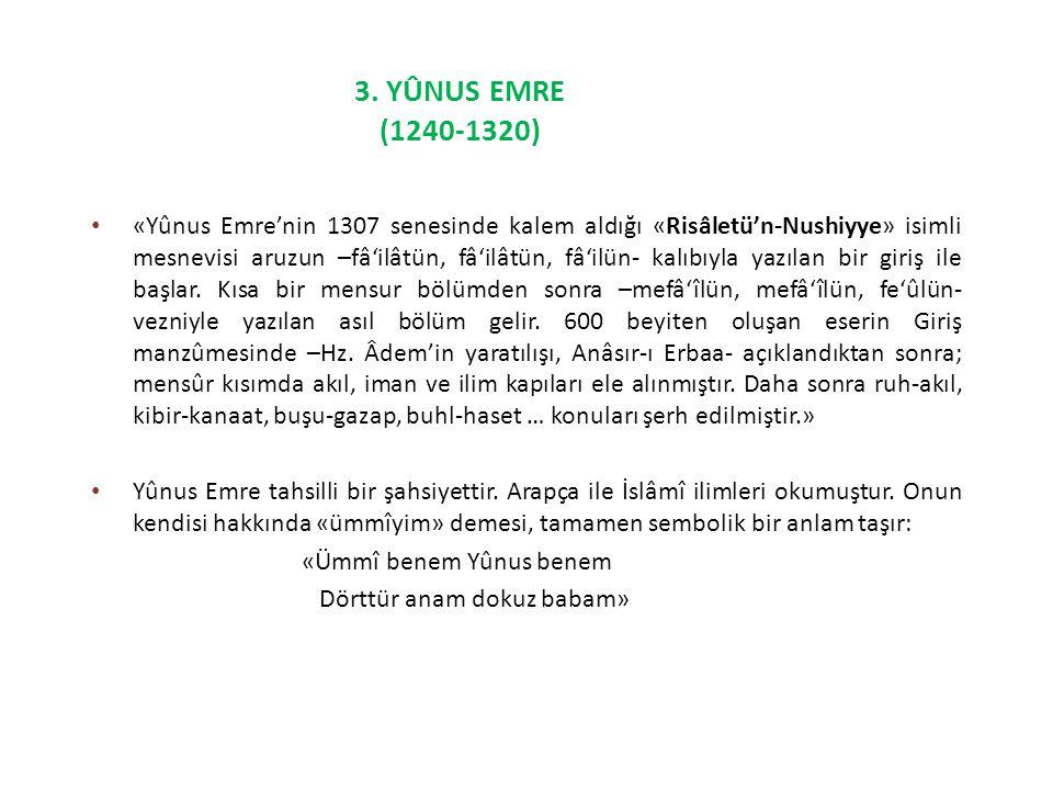 «Yûnus Emre'nin 1307 senesinde kalem aldığı «Risâletü'n-Nushiyye» isimli mesnevisi aruzun –fâ'ilâtün, fâ'ilâtün, fâ'ilün- kalıbıyla yazılan bir giriş ile başlar.